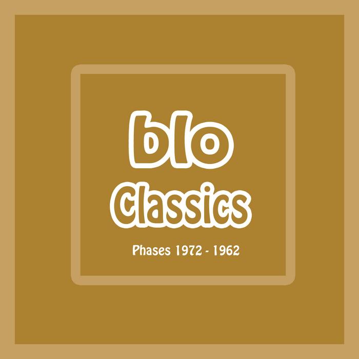 BLO - Classics: Phases 1972-1982