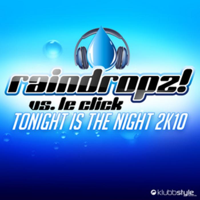 RAINDROPZ vs LE CLICK - Tonight Is The Night 2K10