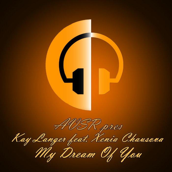 AVSR presents KAY LANGER feat XENIA CHAUSOVA - My Dream Of You