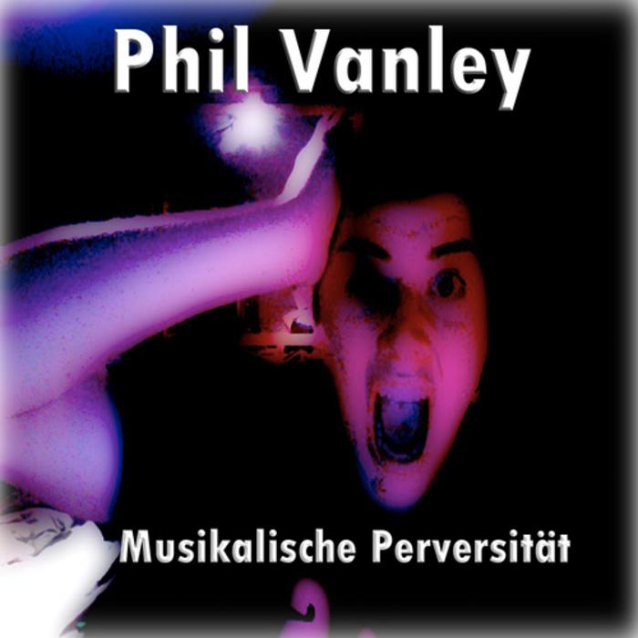VANLEY, Phil - Musikalische Perversitot