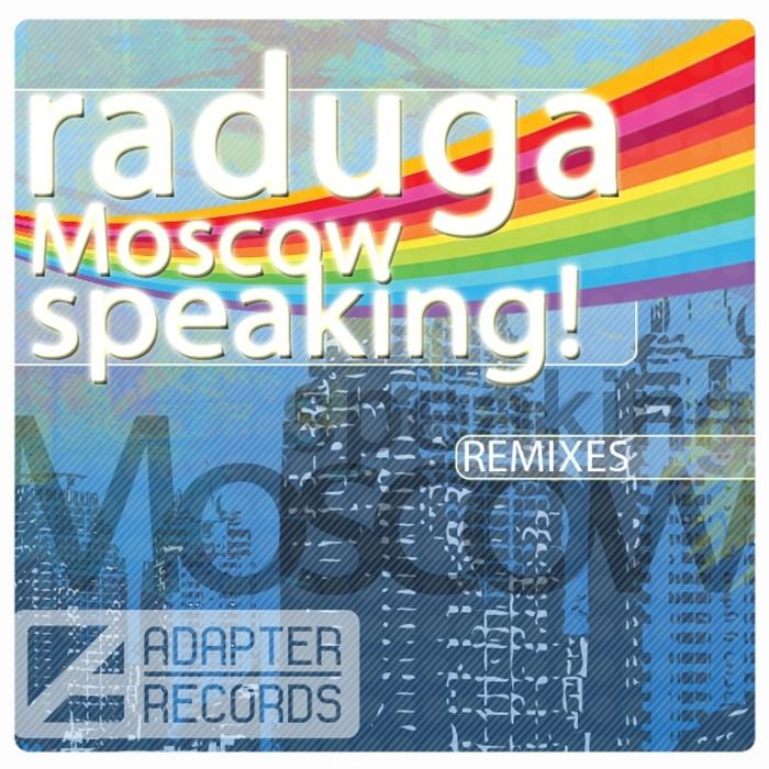 RADUGA - Moscow Speaking! (remixes)