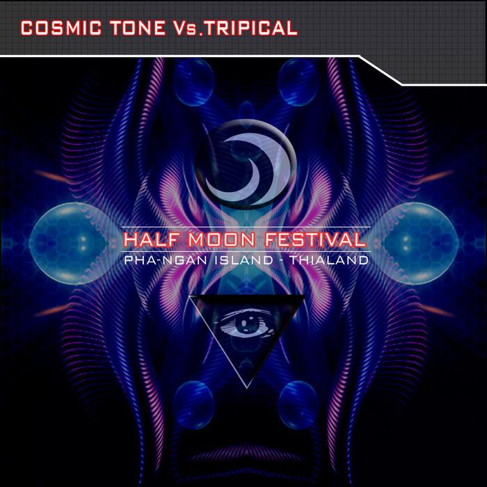 COSMIC TONE vs TRIPICAL - Half Moon Festival