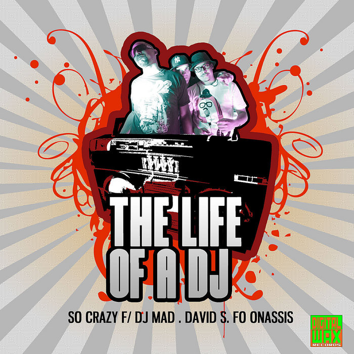 SO CRAZY feat DJ MAD/DAVID S/FO ONASSIS - The Life Of A DJ