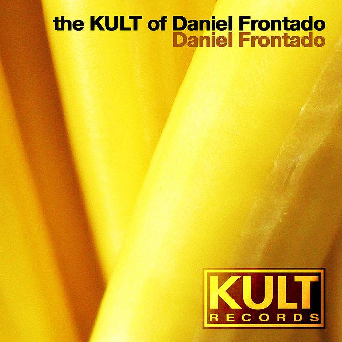FRONTADO, Daniel - The KULT Of Daniel Frontado