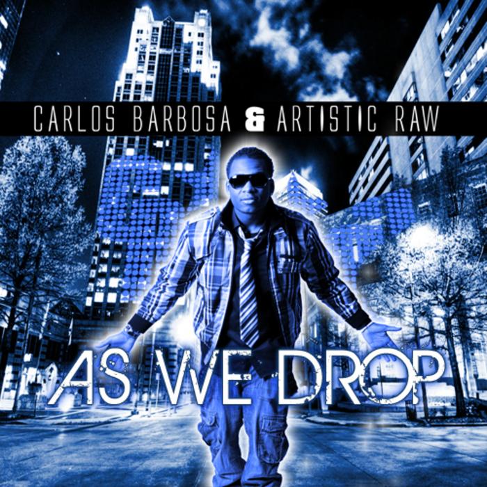 BARBOSA, Carlos/ARTISTIC RAW - As We Drop