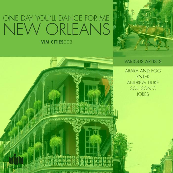 ARARA & FOG & ENTEK & ANDREW DUKE & & SOULSONIC & JORES - One Day You'll Dance For Me New Orleans