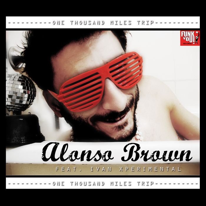 BROWN, Alonso feat IVAN XPERIMENTAL - One Thousand Miles Trip
