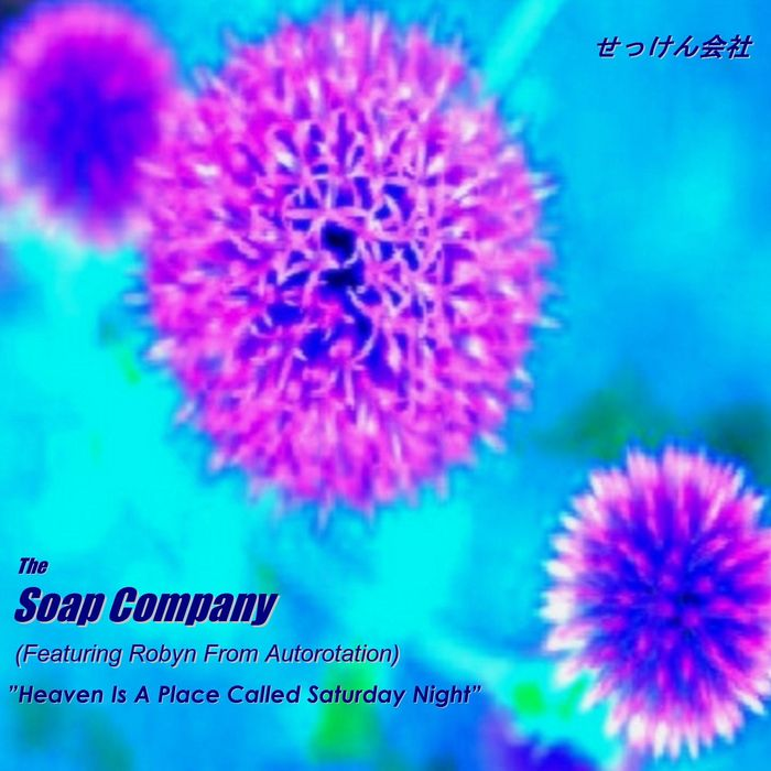 SOAP COMPANY, The feat ROBYN FROM AUTOROTATION - Heaven Is A Place Called Saturday Night