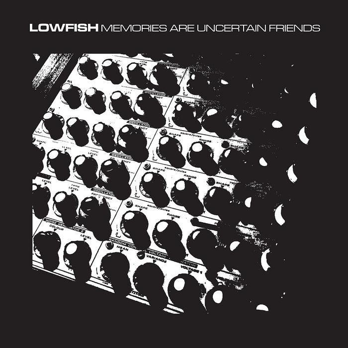 LOWFISH - Memories Are Uncertain Friends