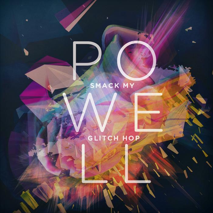 POWELL - Smack My Glitch Hop