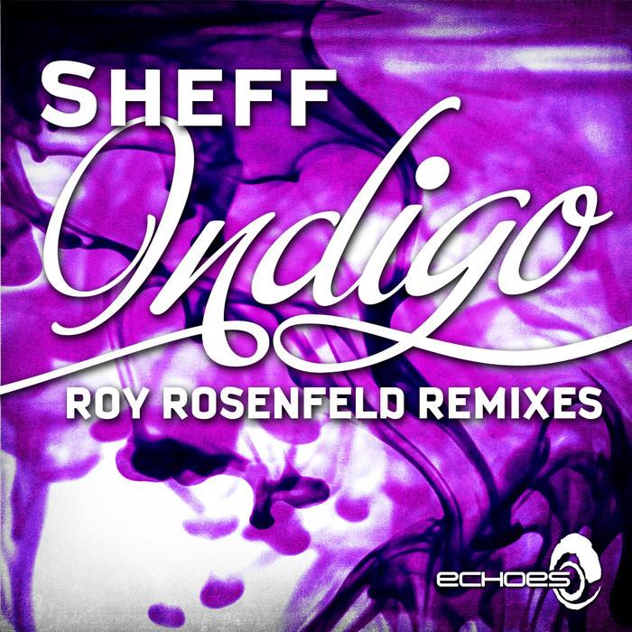 SHEFF - Indigo (Roy RosenfelD remixes)
