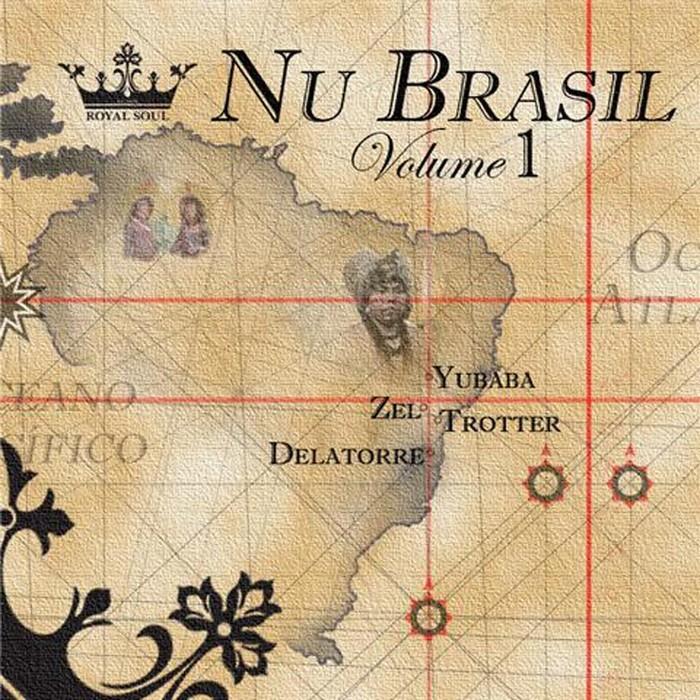 YUBABA & ZEL & TROTTER & DELATORRE - Nu Brazil Vol 1