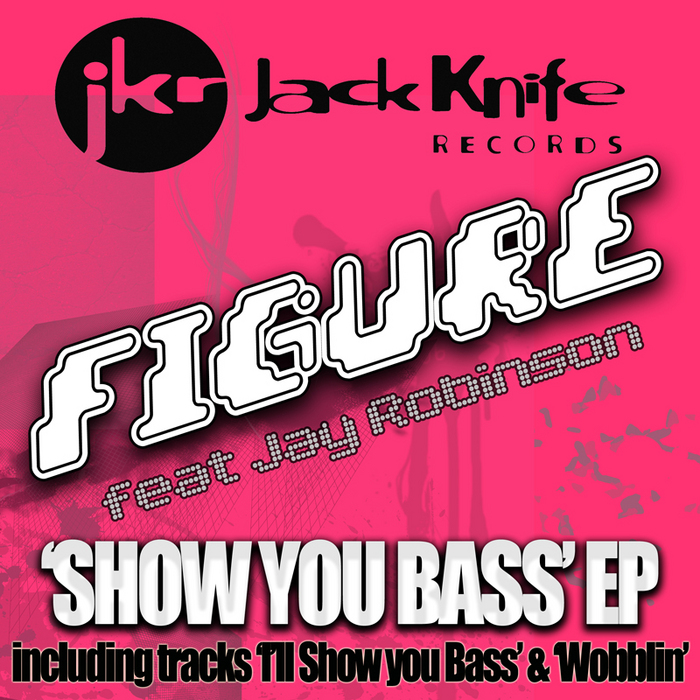 FIGURE feat JAY ROBINSON - Show You Bass EP