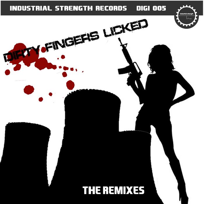 DIRTY FINGERS LICKED - Dirty Fingers Licked (The remixes)