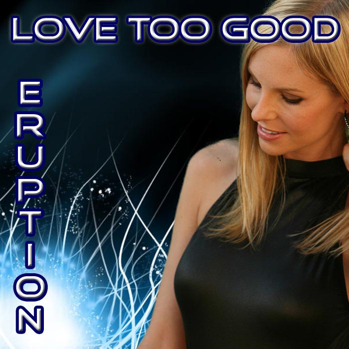 ERUPTION - Love Too Good