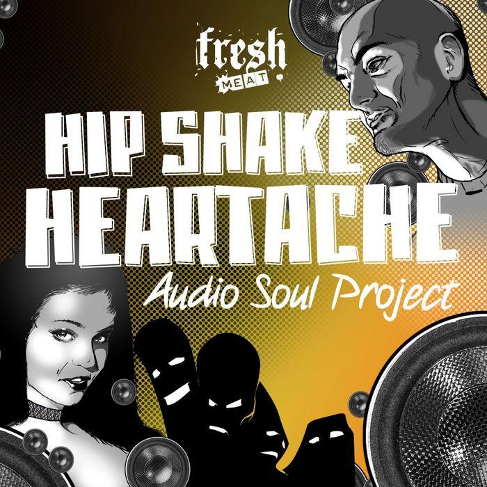 AUDIO SOUL PROJECT - Hip Shake Heartache