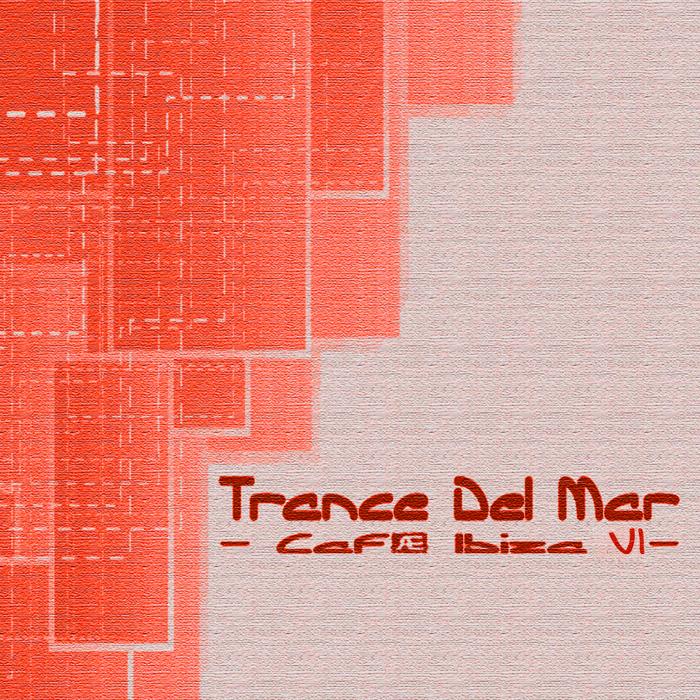 VARIOUS - Trance Del Mar: Cafe Ibiza Vol 7 (unmixed tracks)