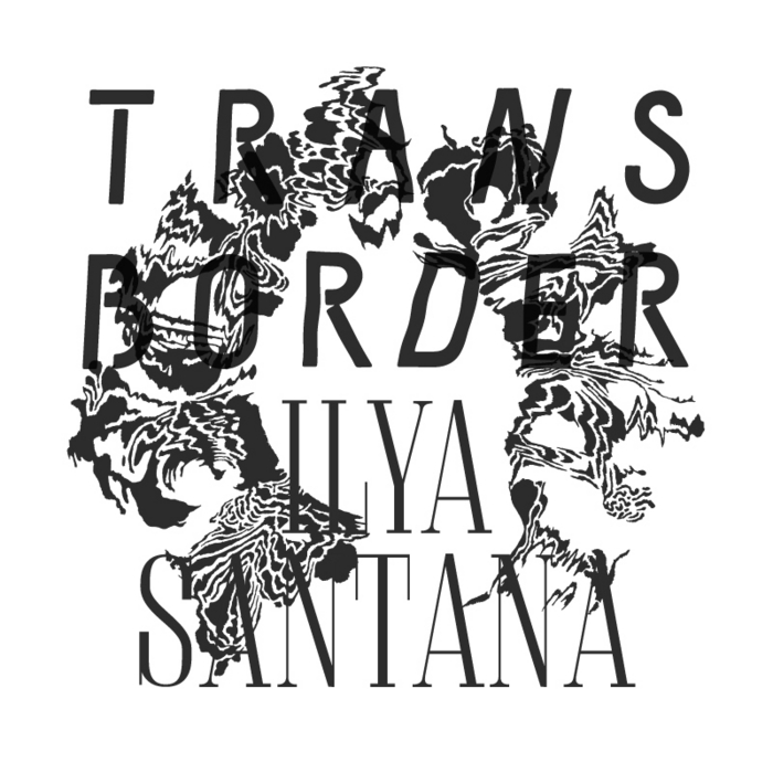 SANTANA, Ilya - Transborder