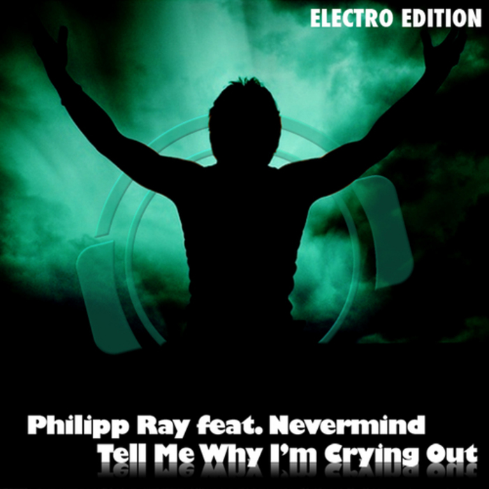 PHILIPP RAY feat NEVERMIND - Tell Me Why I'm Crying Out (Electro Edition)