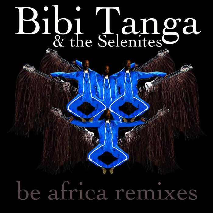TANGA, Bibi & THE SELENITES - Be Africa (remixes)