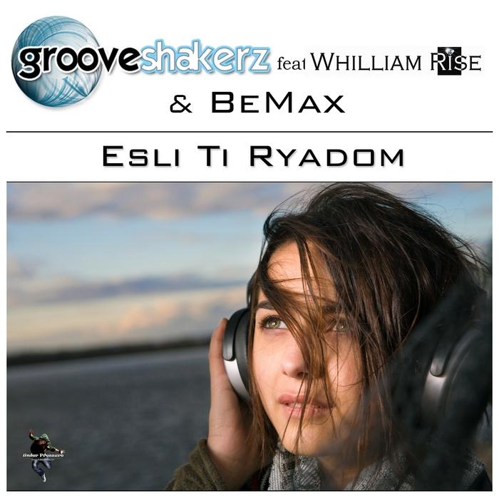 GROOVESHAKERZ feat WHILLIAM RISE/BEMAX - Esli Ti Ryadom