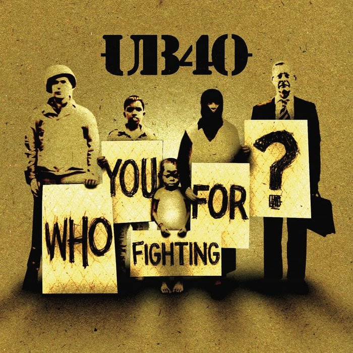 UB40 - Who You Fighting For