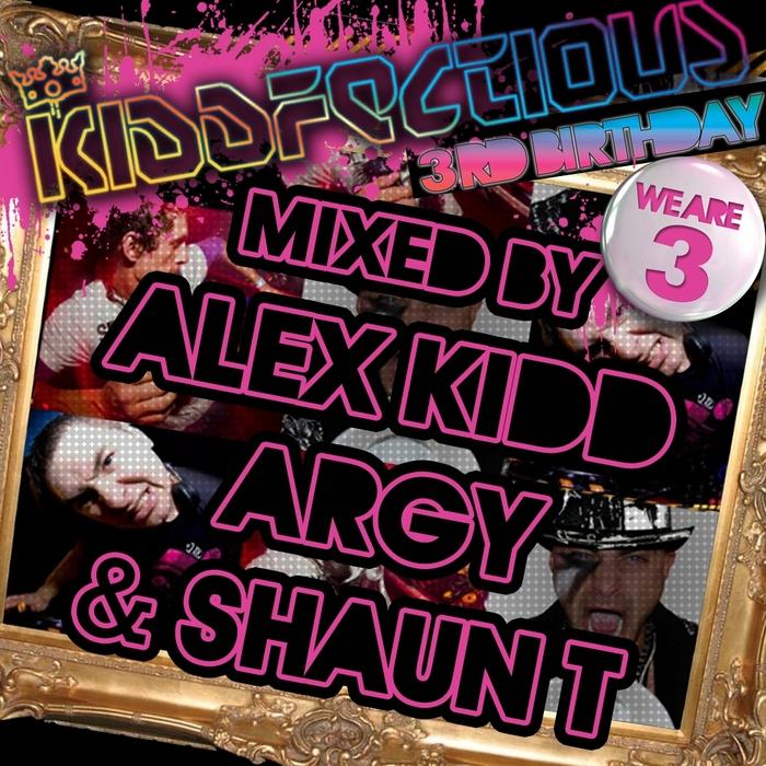 KIDD, Alex/ARGY UK/SHAWN T/VARIOUS - Kiddfectious 3rd Birthday (unmixed tracks)