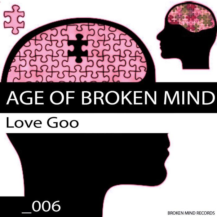 AGE OF BROKEN MIND - Love Goo