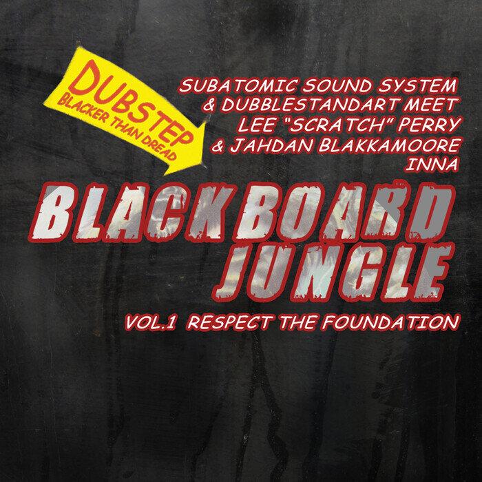 SUBATOMIC SOUND SYSTEM/DUBBLESTANDART/LEE SCRATCH PERRY/JAHDAN BLAKKAMOORE - Blackboard Jungle Vol 1: Respect The Foundation