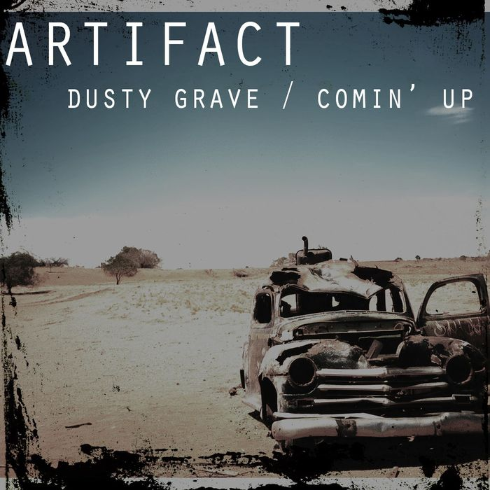ARTIFACT - Dusty Grave/Comin' Up