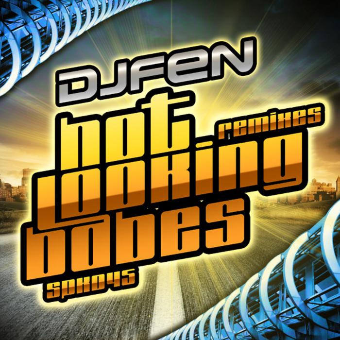 DJ FEN - Hot Looking Babes (remixes)