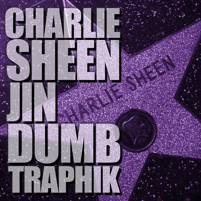 JIN & DUMBFOUNDEAD & TRAPHIK - Charlie Sheen
