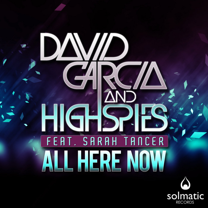 GARCIA, David & HIGH SPIES feat SARAH TANCER - All Here Now