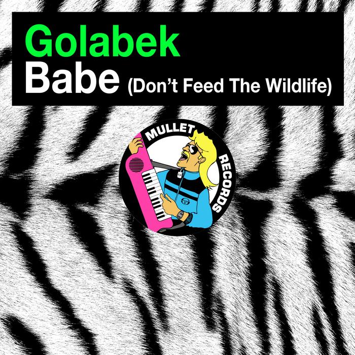 GOLABEK - Babe (Don't Feed The Wildlife)