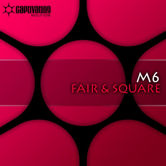 M6 - Fair & Square