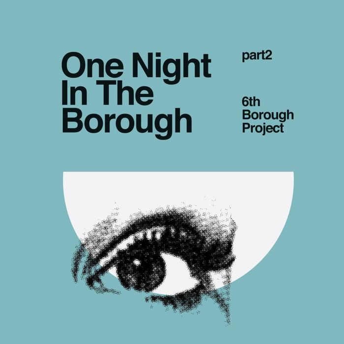 6TH BOROUGH PROJECT - One Night In The Borough (Part 2)
