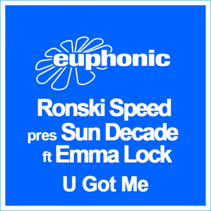 RONSKI SPEED presents Sun Decade feat EMMA LOCK - U Got Me