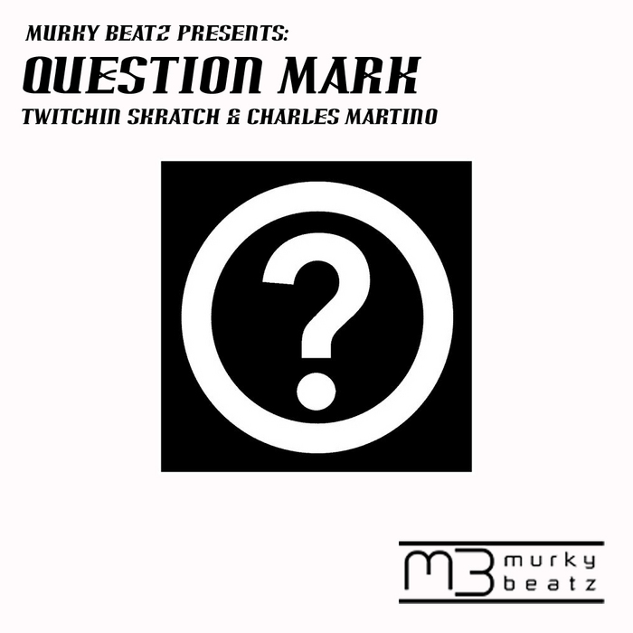 TWITCHIN SKRATCH & CHARLES MARTINO - Question Mark (remixes)