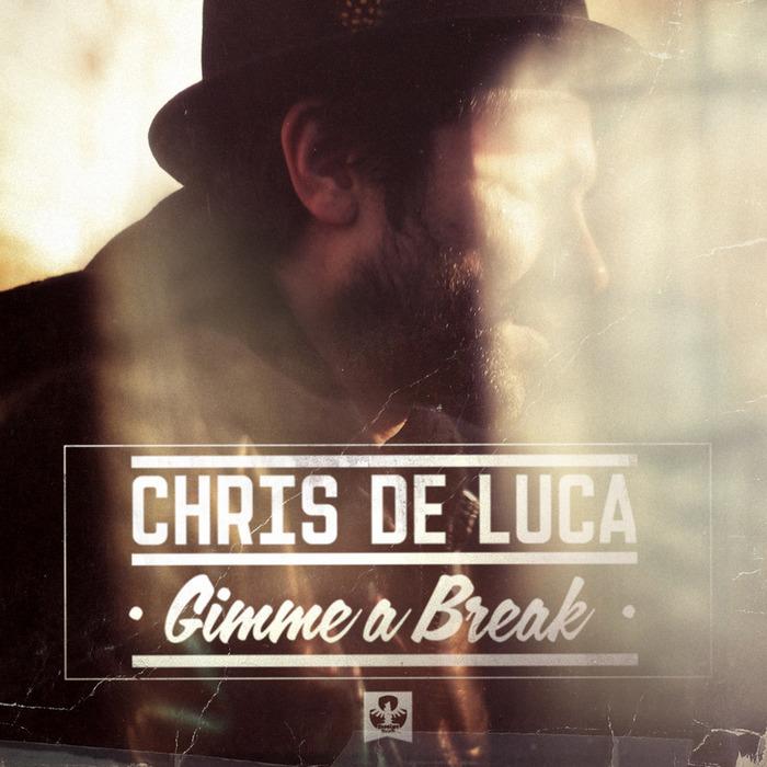 DE LUCA, Chris - Gimme A Break EP