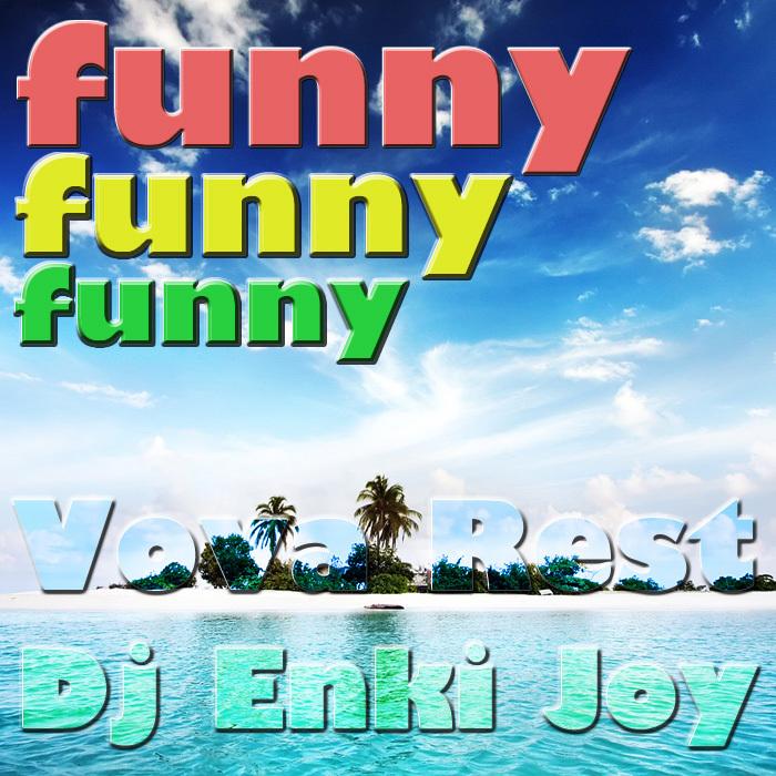 VOVA REST & DJ ENKI JOY - Funny Funny