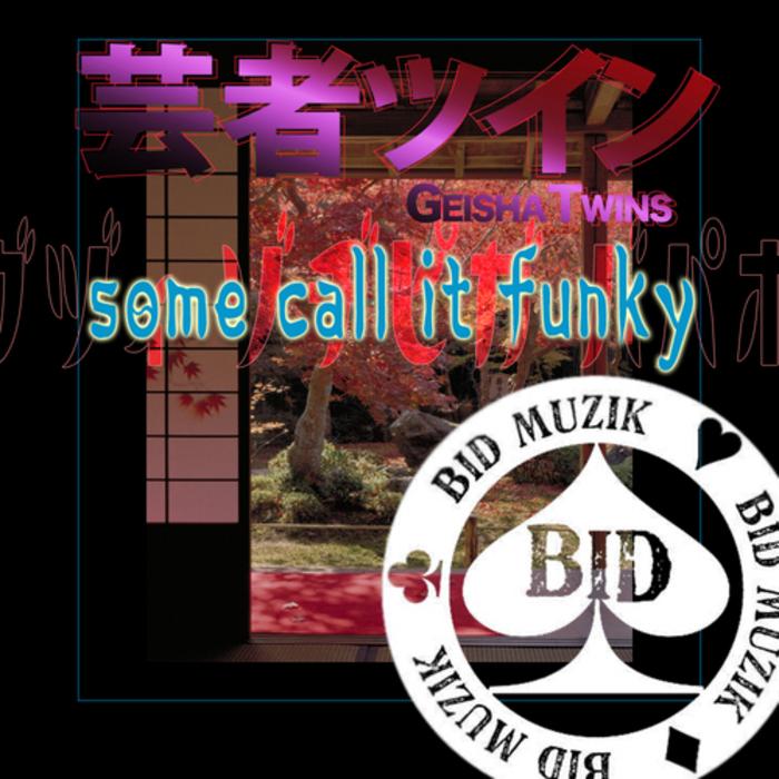 GEISHA TWINS - Some Call It Funky