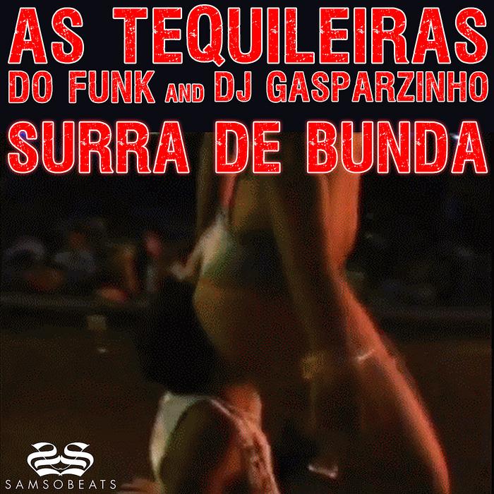 AS TEQUILEIRAS DO FUNK & DJ GASPARZINHO - Surra De Bunda