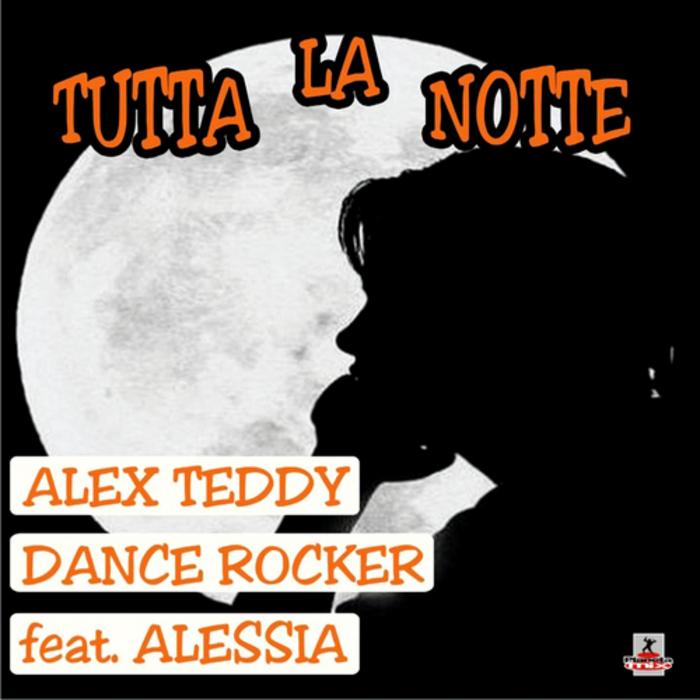 TEDDY, Alex & DANCE ROCKER feat ALESSIA - Tutta La Notte