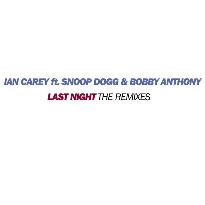 CAREY, Ian feat SNOOP DOGG/BOBBY ANTHONY - Last Night (remixes)