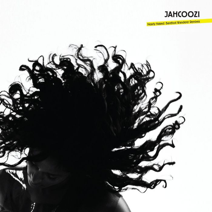 JAHCOOZI - Nearly Naked: Barefoot Wanderer (remixes)