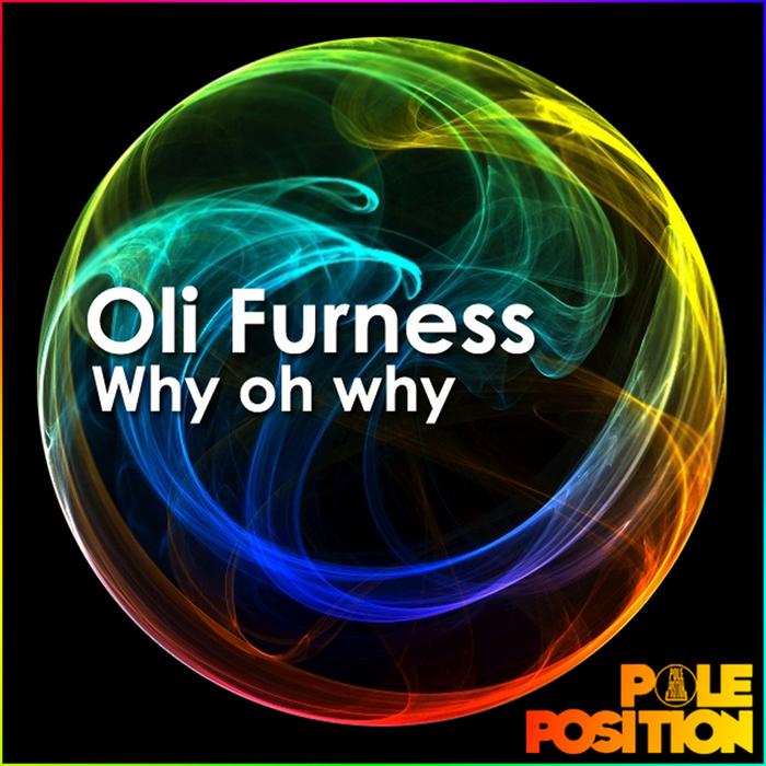 FURNESS, Oli - Why Oh Why