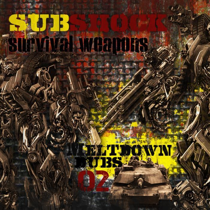 SUBSHOCK - Meltdown Dubs 02: Survival Weapons