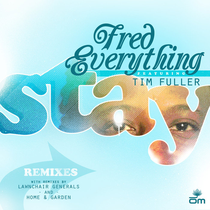 FRED EVERYTHING feat TIM FULLER - Stay Remixes