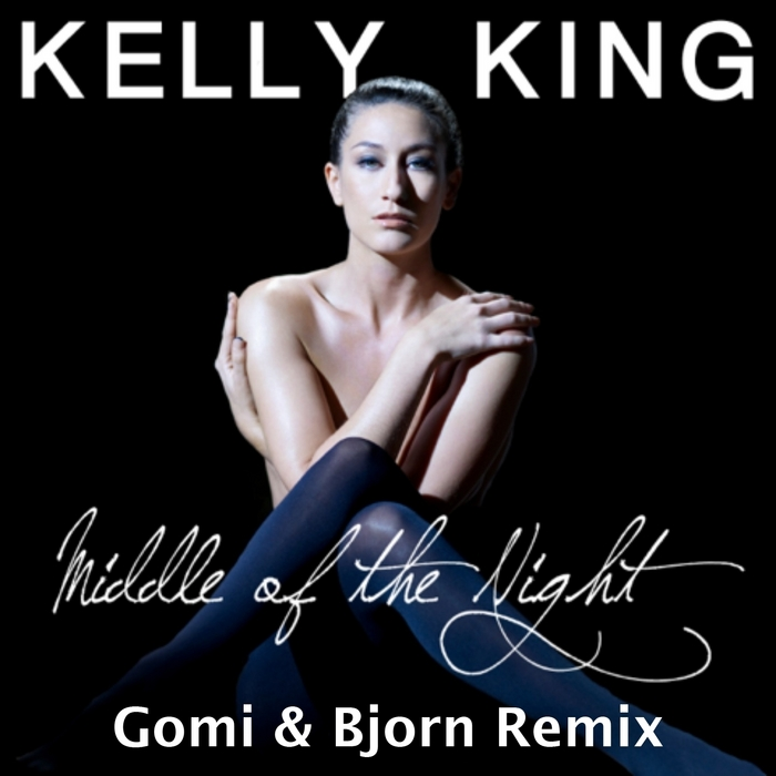 KING, Kelly - Middle Of The Night (Gomi & Bjorn remix)