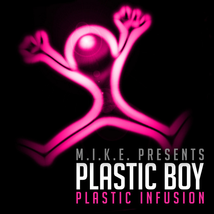 MIKE presents PLASTIC BOY - Plastic Infusion